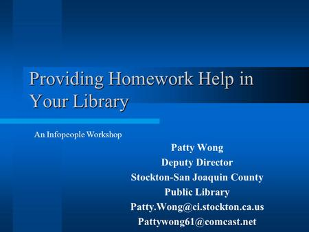Providing Homework Help in Your Library Patty Wong Deputy Director Stockton-San Joaquin County Public Library