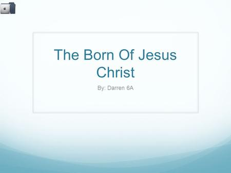 The Born Of Jesus Christ By: Darren 6A. Luke 2 : 1 Now when Jesus was born in Bethlehem of Judea in the days of Herod the king, behold, wise men [astrologers]