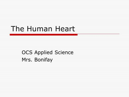 The Human Heart OCS Applied Science Mrs. Bonifay.