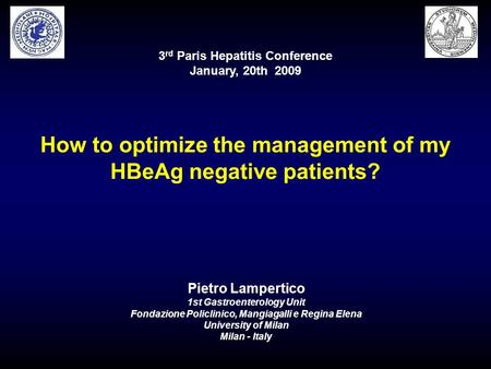 3 rd Paris Hepatitis Conference January, 20th 2009 How to optimize the management of my HBeAg negative patients? Pietro Lampertico 1st Gastroenterology.