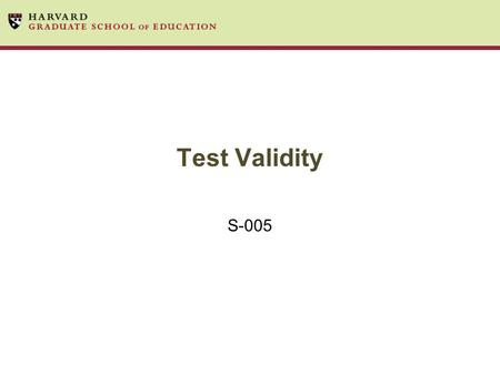 Test Validity S-005. Validity of measurement Reliability refers to consistency –Are we getting something stable over time? –Internally consistent? Validity.