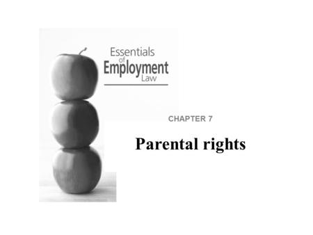 CHAPTER 7 Parental rights. Pregnant women and those who have recently given birth have rights to time off in particular circumstances. Parents have rights.
