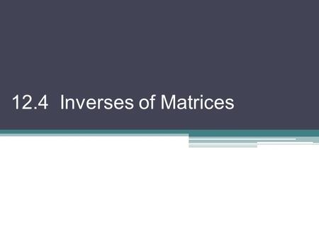 12.4 Inverses of Matrices. Remember if A and B are inverses, AB = I and BA = I *only square matrices can have multiplicative inverses* Ex 1) Show that.