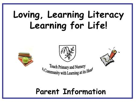 Parent Information Loving, Learning Literacy Learning for Life!