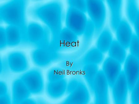Heat By Neil Bronks By Neil Bronks Thermometers Three things that make up a thermometer Thermometric Property Something that varies Measurably with temperature.