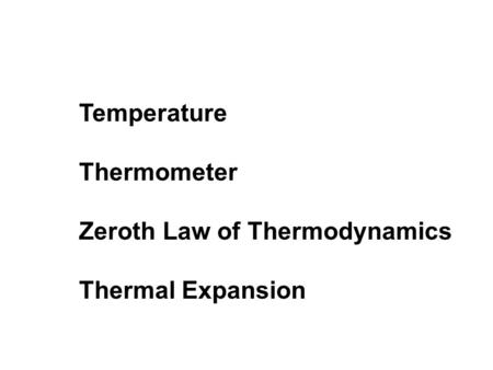 Temperature Thermometer Zeroth Law of Thermodynamics Thermal Expansion.