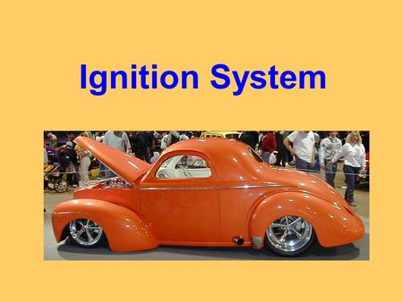 Ignition System. 1. Describe the primary circuit in an ignition system: -Battery -Ignition switch -Ballast resistor -Primary windings in coil -Points.