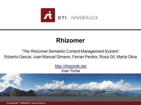 "Www.sti-innsbruck.at © Copyright 2008 STI INNSBRUCK www.sti-innsbruck.at Rhizomer ""The Rhizomer Semantic Content Management System"" Roberto Garcia, Juan."