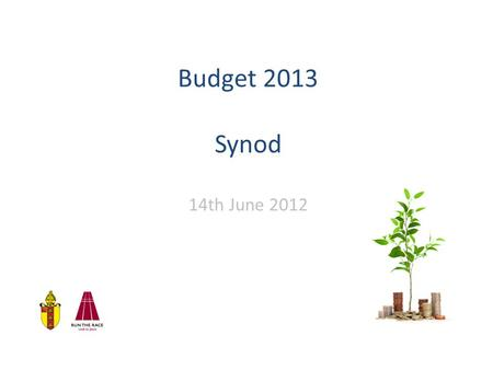 Budget 2013 Synod 14th June 2012. Context Key tasks: Repair finances Increase reserves Improve controls Improve planning.