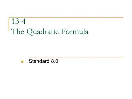 13-4 The Quadratic Formula Standard 8.0. Quadratic Formula There once a negative boy who was all mixed up so he went to this radical party. Because the.