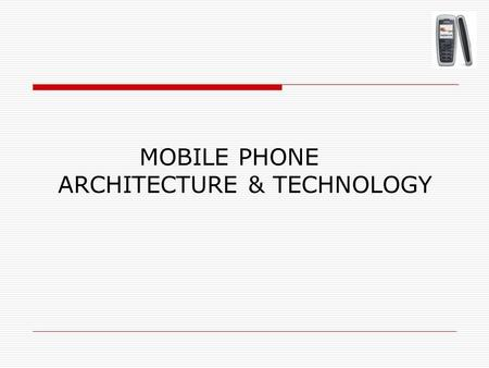 MOBILE PHONE ARCHITECTURE & TECHNOLOGY. HISTORY  The idea of the first cellular network was brainstormed in 1947  Disadvantages  All the analogue system.