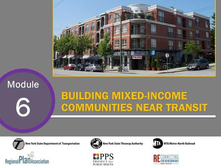 Module 6 BUILDING MIXED-INCOME COMMUNITIES NEAR TRANSIT.