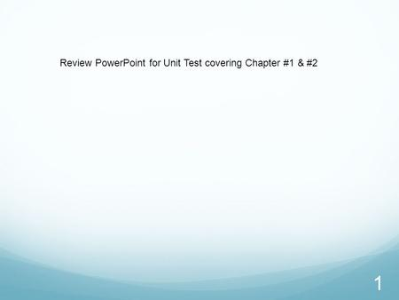 1 Review PowerPoint for Unit Test covering Chapter #1 & #2.