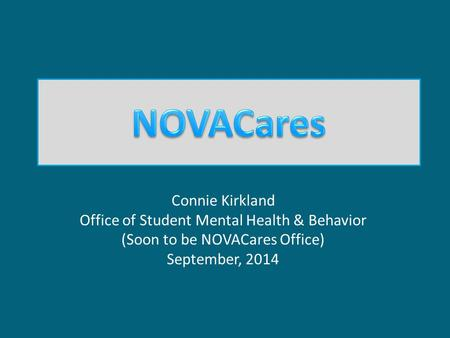 Connie Kirkland Office of Student Mental Health & Behavior (Soon to be NOVACares Office) September, 2014.