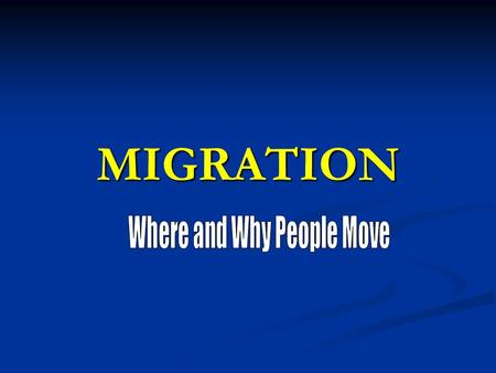 MIGRATION. Movement Mobility ranging from local to global and daily to once a lifetime Mobility ranging from local to global and daily to once a lifetime.