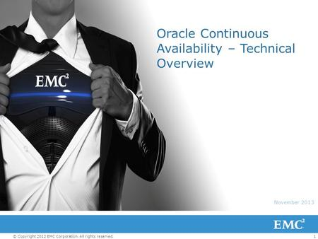 1© Copyright 2012 EMC Corporation. All rights reserved. November 2013 Oracle Continuous Availability – Technical Overview.