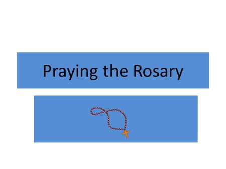 Praying the Rosary. The Rosary is a sacramental. A sacramental is an action or object that helps us to pray.