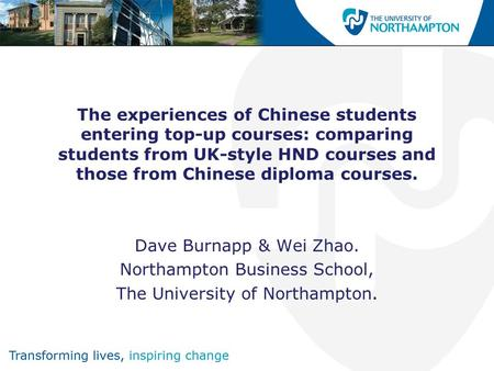 The experiences of Chinese students entering top-up courses: comparing students from UK-style HND courses and those from Chinese diploma courses. Dave.