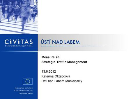 Measure 26 Strategic Traffic Management 13.6.2012 Katerina Oktabcova Usti nad Labem Municipality.