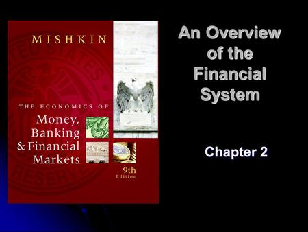 An Overview of the Financial System Chapter 2. 2 Function of Financial Markets To bring lenders and borrowers together to make both of them better-off.