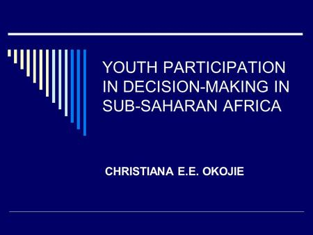 YOUTH PARTICIPATION IN DECISION-MAKING IN SUB-SAHARAN AFRICA CHRISTIANA E.E. OKOJIE.