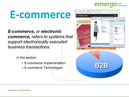 E-commerce E-commerce, or electronic commerce, refers to systems that support electronically executed business transactions. In this section: E-commerce.