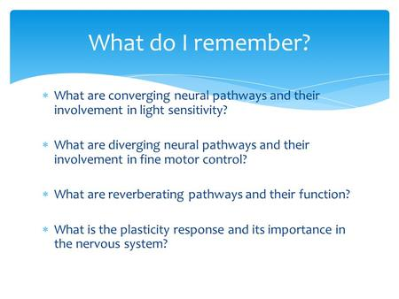  What are converging neural pathways and their involvement in light sensitivity?  What are diverging neural pathways and their involvement in fine motor.