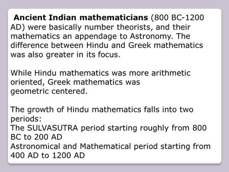 Ancient Indian mathematicians (800 BC-1200 AD) were basically number theorists, and their mathematics an appendage to Astronomy. The difference between.