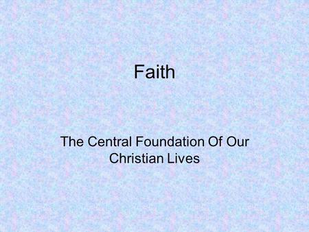 The Central Foundation Of Our Christian Lives
