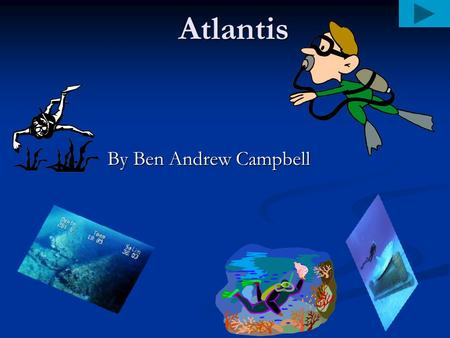Atlantis By Ben Andrew Campbell. Hmmmmm What is Atlantis????? What is Atlantis?????