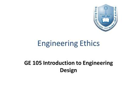 Engineering Ethics GE 105 Introduction to Engineering Design.