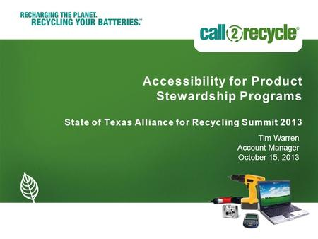Accessibility for Product Stewardship Programs State of Texas Alliance for Recycling Summit 2013 Tim Warren Account Manager October 15, 2013.