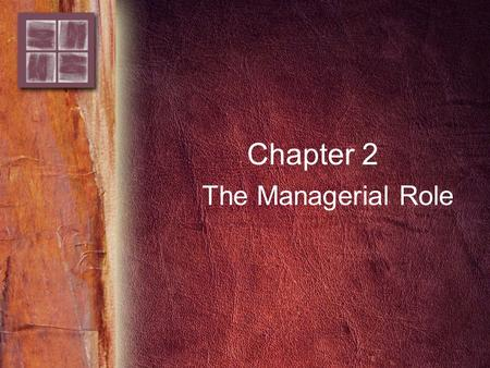 Chapter 2 The Managerial Role. Copyright © 2006 by Thomson Delmar Learning. ALL RIGHTS RESERVED. 2 Purpose and Overview Purpose –To understand roles of.
