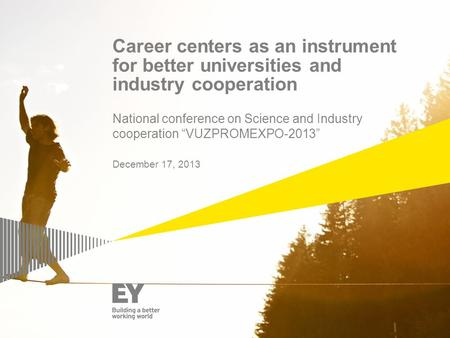 "Career centers as an instrument for better universities and industry cooperation National conference on Science and Industry cooperation ""VUZPROMEXPO-2013"""