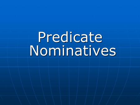 Predicate Nominatives. A predicate nominative is a noun (naming word) or a pronoun (a word used in place of a noun) that is the same as the subject of.