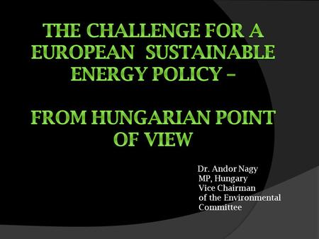 Dr. Andor Nagy MP, Hungary Vice Chairman of the Environmental Committee.