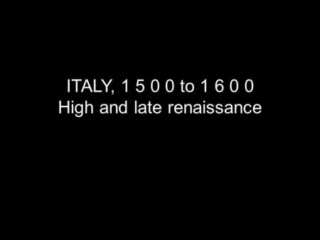 ITALY, 1 5 0 0 to 1 6 0 0 High and late renaissance.