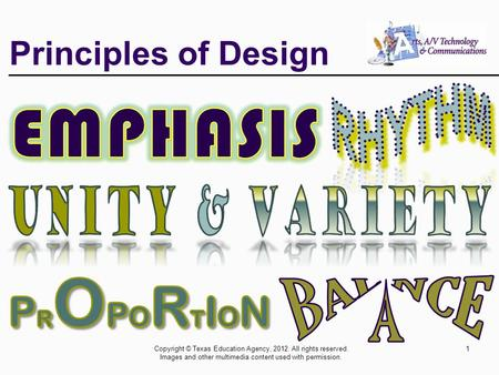 Principles of Design Copyright © Texas Education Agency, 2012. All rights reserved. Images and other multimedia content used with permission. 1.
