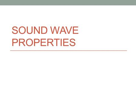 SOUND WAVE PROPERTIES Sound longitudinal Sound is a longitudinal (Mechanical)wave caused by a vibrating object Molecules collide, producing sound Examples: