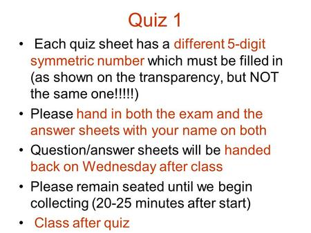 Quiz 1 Each quiz sheet has a different 5-digit symmetric number which must be filled in (as shown on the transparency, but NOT the same one!!!!!) Please.