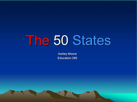 The 50 States Ashley Moore Education 295. Map of the United States To complete your own United States map, click on the picture then print the map.