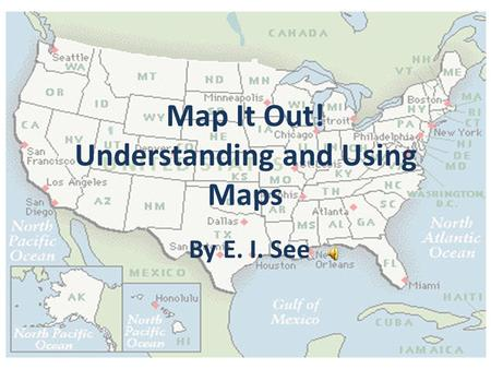 Map It Out! Understanding and Using Maps By E. I. See.