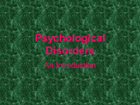 "Psychological Disorders An Introduction. Psychological Disorder A ""harmful dysfunction"" in which behavior is judged to be atypical, disturbing, maladaptive."
