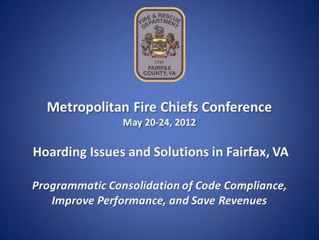 Metropolitan Fire Chiefs Conference May 20-24, 2012 Metropolitan Fire Chiefs Conference May 20-24, 2012 Programmatic Consolidation of Code Compliance,