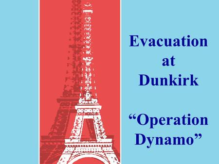 "Evacuation at Dunkirk ""Operation Dynamo"". Skirting the Maginot."