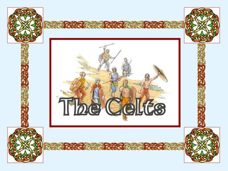 The Celts lived a very long time ago.