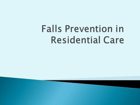  Identify potential causes of falling particularly in residential care  Understand the difference between intrinsic and extrinsic risk factors.  What.