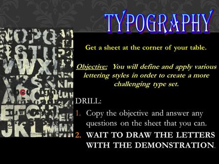 Get a sheet at the corner of your table. Objective: You will define and apply various lettering styles in order to create a more challenging type set.