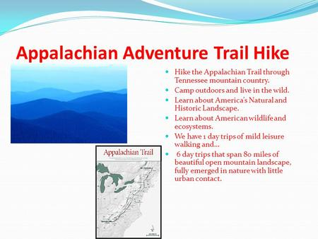 Appalachian Adventure Trail Hike Hike the Appalachian Trail through Tennessee mountain country. Camp outdoors and live in the wild. Learn about America's.