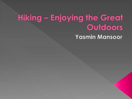  Hiking is an outdoor activity which consists of walking in natural environments, often in mountainous or other scenic terrain.